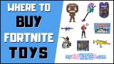 The Best Fortnite Toys – These Retailers Have The Best Selections of Toys!