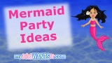 Mermaid Party Ideas! A Magical Birthday Planning Guide!