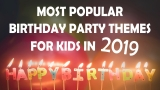 The Most Popular Birthday Party Themes for Kids in 2020 – Fun Party Ideas and Best Trends for Boys and Girls!